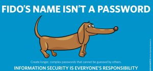 Security banner: Fido's name isn't a password. Create longer, complex passwords that cannot be guessed by others. Graphic of dog.