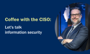 Coffee with the CISO: Let's talk information security